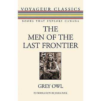 The Men of the Last Frontier by Grey Owl