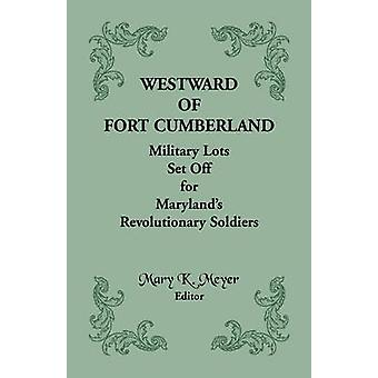 Westward of Fort Cumberland Military Lots Set Off for Marylands Revolutionary Soldiers by Meyer & Mary K.