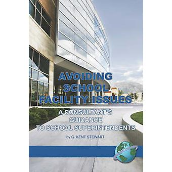 Avoiding School Facility Issues A Consultants Guidance to School Superintendents PB by Stewart & G. Kent