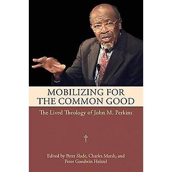Mobiliseren voor het algemeen welzijn van de woonde theologie van John M. Perkins door Slade & Peter