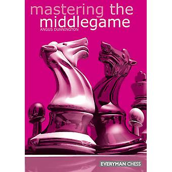 Mastering the Middlegame by Dunnington & Andrew