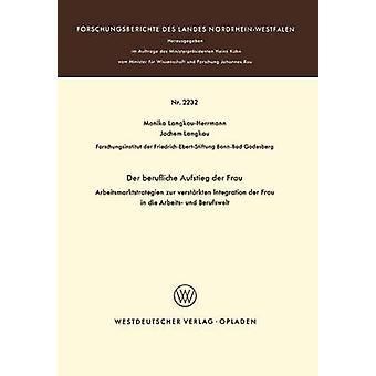 Der weisen Ziel der Frau Arbeitsmarktstrategien Zur Verstrkten Integration der Frau in Die Arbeits-Und Berufswelt von LangkauHerrmann & Monika