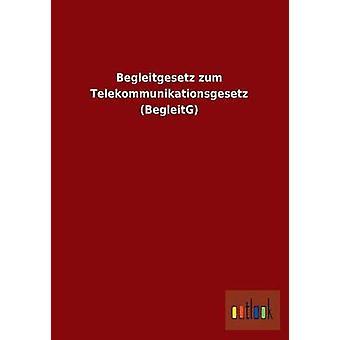 Begleitgesetz Zum Telekommunikationsgesetz Begleitg par Outlook Verlag