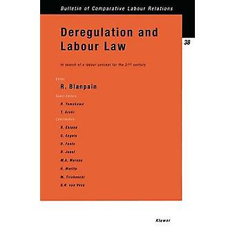 Deregulation and Labour Law In Search of a Labour Concept for the 21st Century by Blanpain & Roger