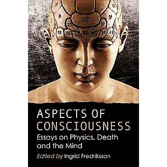 Aspects of Consciousness - Essays on Physics - Death and the Mind by I