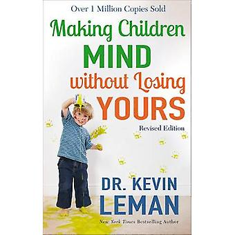 Making Children Mind Without Losing Yours by Dr Kevin Leman - 9780800