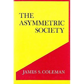 The Asymmetric Society by James S. Coleman - 9780815601722 Book