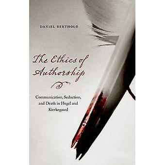 The Ethics of Authorship - Communication - Seduction and Death in Hege