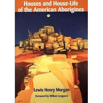 Houses and House-Life of the American Aborigines by William Longacre