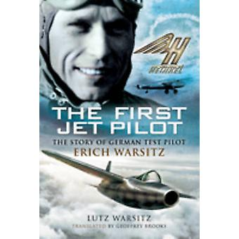 The First Jet Pilot - The Story of German Test Pilot Erich Warsitz by