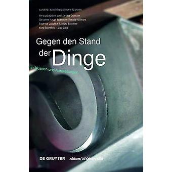 Gegen den Stand der Dinge - Objekte in Museen und Ausstellungen by Geg