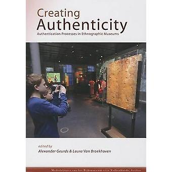 Creating Authenticity - Authentication Processes in Ethnographic Museu