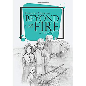 Beyond the Fire by Dewayne a Jackson - 9781512795592 Book