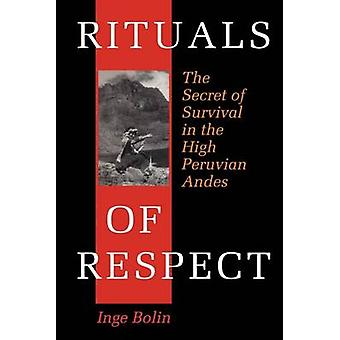 Rituals of Respect - The Secret of Survival in the High Peruvian Andes