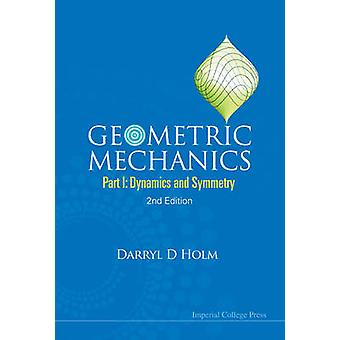 Geometric Mechanics Part I Dynamics and Symmetry 2nd Edition by Holm & Darryl D.