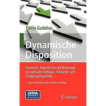Dynamische Disposition  Strategien Algorithmen Und Werkzeuge Zur Optimalen Auftrags Bestands Und Fertigungsdisposition by Timm Gudehus