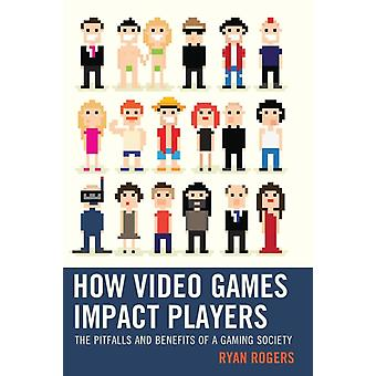 How Video Games Impact Players by Rogers & Ryan