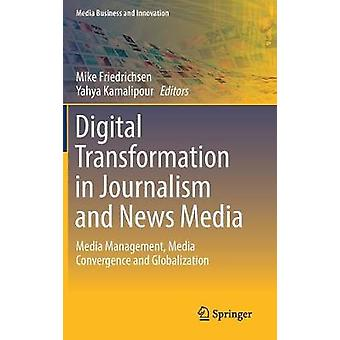 Digital Transformation in Journalism and News Media  Media Management Media Convergence and Globalization by Friedrichsen & Mike