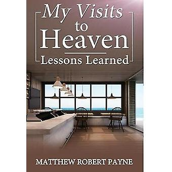 My Visits to Heaven Lessons Learned by Payne & Matthew Robert