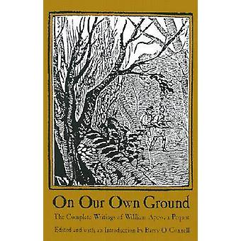 On Our Own Ground - The Complete Writings of William Apess - a Pequot