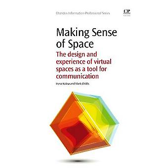 Making Sense of Space The Design and Experience of Virtual Spaces as a Tool for Communication by Kuksa & Iryna