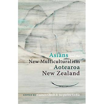 Asians and the New Multiculturalism in Aotearoa New Zealand by Gautam