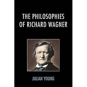 The Philosophies of Richard Wagner by Young & Julian