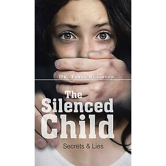 The Silenced Child Secrets  Lies by Robinson & Dr. Tanya