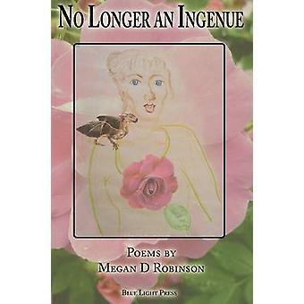 No Longer An Ingenue by Robinson & Megan D