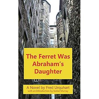 The Ferret Was Abrahams Daughter by Urquhart & Fred