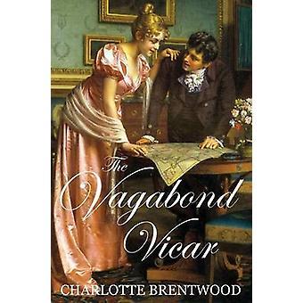 The Vagabond Vicar A Regency Romance by Brentwood & Charlotte