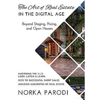 The Art of Real Estate in the Digital Age Beyond Staging Pricing and Open Houses by Parodi & Norka