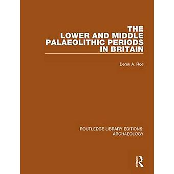 The Lower and Middle Palaeolithic Periods in Britain by Roe & Derek A.