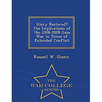 Glory Restored The Implications of the 20082009 Gaza War in Times of Extended Conflict  War College Series by Glenn & Russell W.