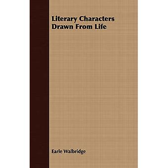 Literary Characters Drawn From Life by Walbridge & Earle