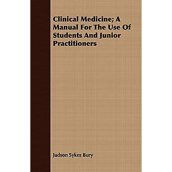 Clinical Medicine A Manual for the Use of Students and Junior Practitioners by Bury & Judson Sykes
