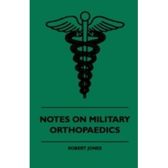 Notes On Military Orthopaedics by Jones & Robert