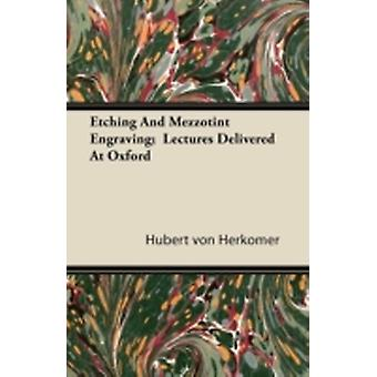 Etching And Mezzotint Engraving  Lectures Delivered At Oxford by Herkomer & Hubert von