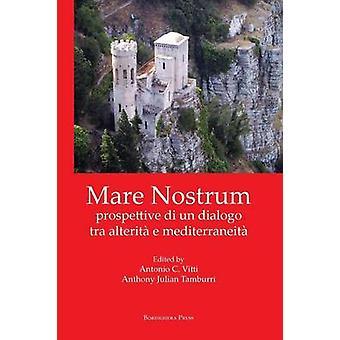 Mare Nostrum prospettive di un dialogo tra alterit e mediterraneit by Vitti & Antonio C