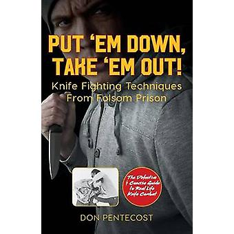 Put Em Down. Take Em Out Knife Fighting Techniques From Folsom Prison by Pentecost & Don