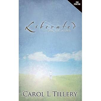 Liberated Spirit Soul and Body by Tillery & Carol L.