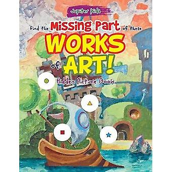 Find the Missing Part of these Works of Art Hidden Picture Book by Jupiter Kids