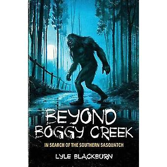 Beyond Boggy Creek In Search of the Southern Sasquatch by Blackburn & Lyle