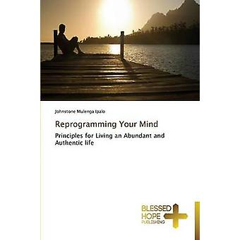 Reprogramming Your Mind by Ipalo Johnstone Mulenga