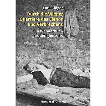 Durch die Wiener Quartiere des Elends und Verbrechens by Klger & Emil