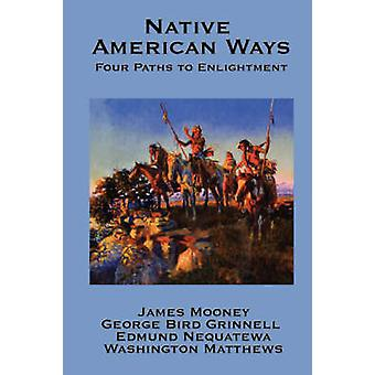Native American Ways Four Paths to Enlightenment by Mooney & James