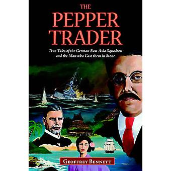 The Pepper Trader True Tales of the German East Asia Squadron and the Man who Cast them in Stone by Bennett & Geoffrey
