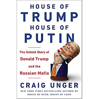 House of Trump - House of Putin - The Untold Story of Donald Trump and