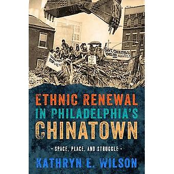 Ethnic Renewal in Philadelphia's Chinatown - Space - Place - and Strug