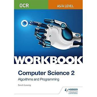 OCR AS/A-level Computer Science Workbook 2 - Algorithms and Programmin